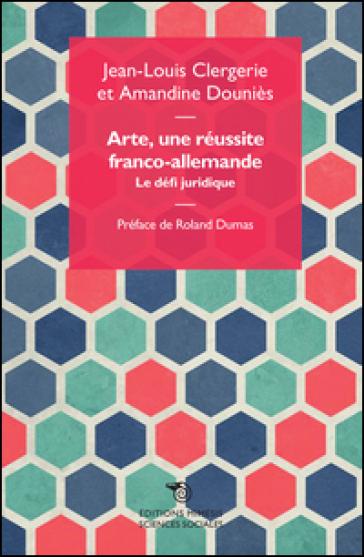 Arte, une réussite franco-allemande. La défi juridique - Jean-Louis Clergerie | Thecosgala.com