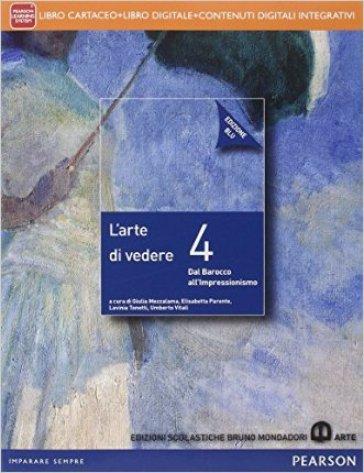 Arte di vedere. Ediz. blu. Per le Scuole superiori. Con e-book. Con espansione online. 4. - Elisabetta Parente   Jonathanterrington.com