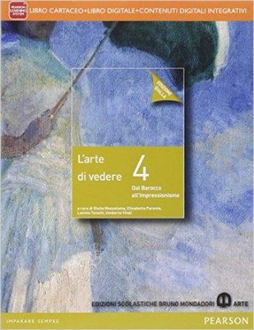 Arte di vedere. Ediz. gialla. Per le Scuole superiori. Con e-book. Con espansione online. 4. - Elisabetta Parente   Ericsfund.org