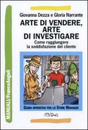 Arte di vendere, arte di investigare. Come raggiungere la soddisfazione del cliente - Giovanna Dezza pdf epub
