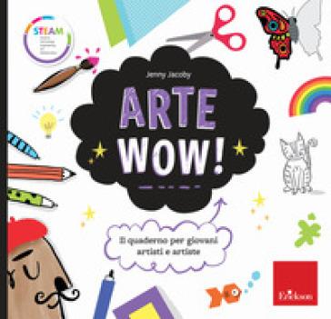 Arte wow! Il quaderno per giovani artisti e artiste - Jenny Jacoby pdf epub