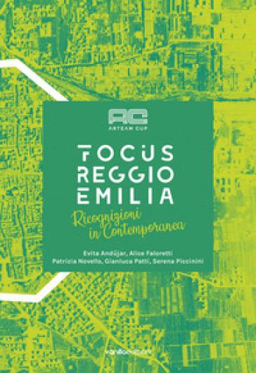 Arteam Cup Focus Reggio Emilia. Catalogo della mostra (Reggio Emilia, 4 maggio-1 giugno 2019). Ediz. illustrata - Chiara Serri  