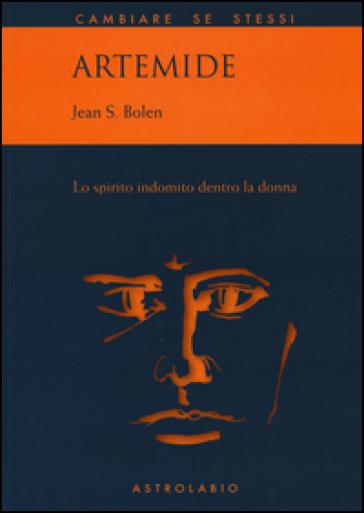Artemide. Lo spirito indomito dentro la donna - Jean Shinoda Bolen |