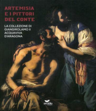 Artemisia e i pittori del conte. La collezione di Giangirolamo II Acquaviva d'Aragona a Conversano. Ediz. illustrata - V. Farina |