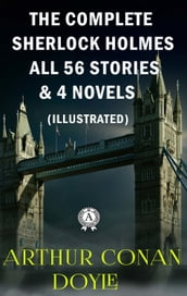 Arthur Conan Doyle - The Complete Sherlock Holmes All 56 Stories & 4 Novels (illustrated)