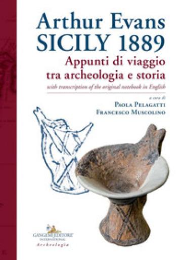 Arthur Evans. Sicily 1889. Appunti di viaggio tra archeologia e storia, with transcription of the original notebook in English - P. Pelagatti |