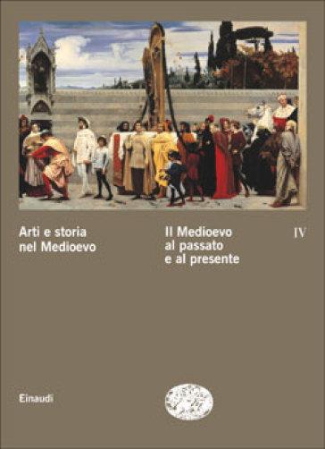 Arti e storia nel Medioevo. 4.Il Medioevo al passato e al presente - E. Castelnuovo   Rochesterscifianimecon.com