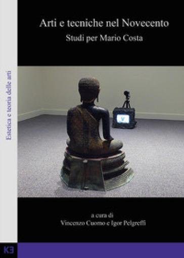 Arti e tecniche nel Novecento. Studi per Mario Costa - Vincenzo Cuomo |