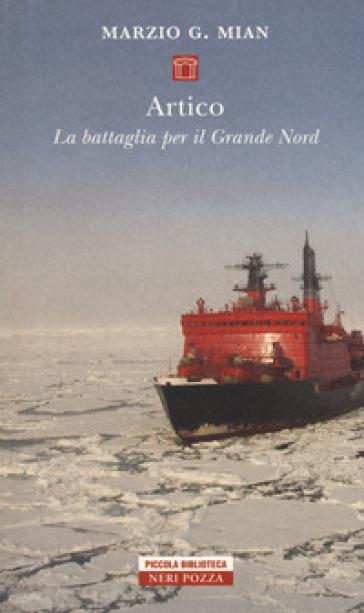 Artico. La battaglia per il grande nord - Marzio G. Mian  