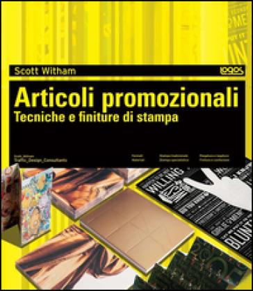 Articoli promozionali. Tecniche e finiture di stampa - Scott Witham |
