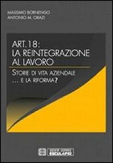 Articolo 18. La reintegrazione al lavoro. Storie di vita aziendale... e la riforma? - Massimo Bornengo | Thecosgala.com