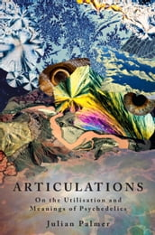 Articulations: On The Utilisation and Meaning of Psychedelics