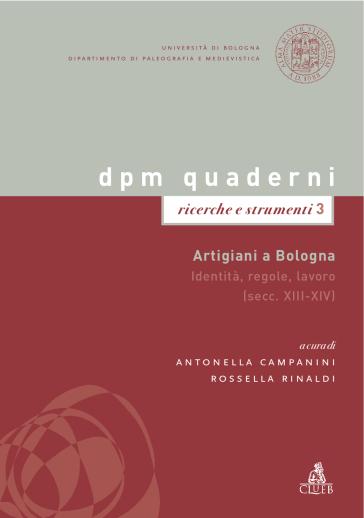 Artigiani a Bologna. Identità, regole, lavoro (secc. XIII-XIV) - R. Rinaldi |