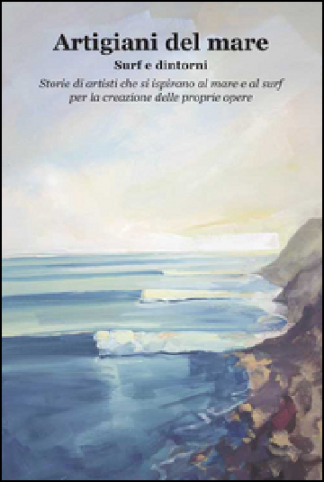 Artigiani del mare. Surf e dintorni - C. Dell'Omo |