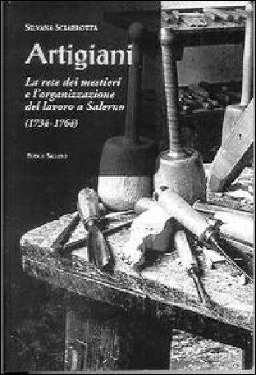 Artigiani. La rete dei mestieri e l'organizzazione del lavoro a Salerno (1734-1764) - Silvana Sciarrotta   Rochesterscifianimecon.com