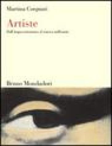 Artiste. Dall'impressionismo al nuovo millennio - Martina Corgnati |