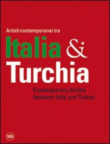 Artisti contemporanei tra Italia & Turchia. Ediz. italiana e inglese - M. Corgnati |