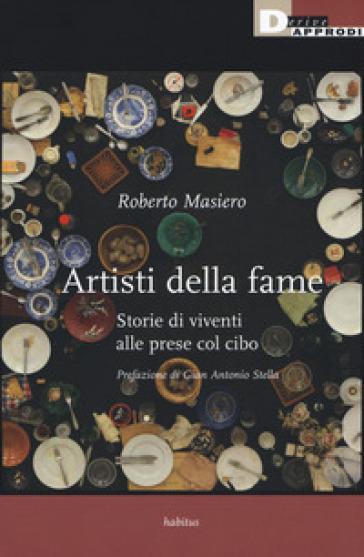 Artisti della fame. Storie di viventi alle prese col cibo - Roberto Masiero | Thecosgala.com