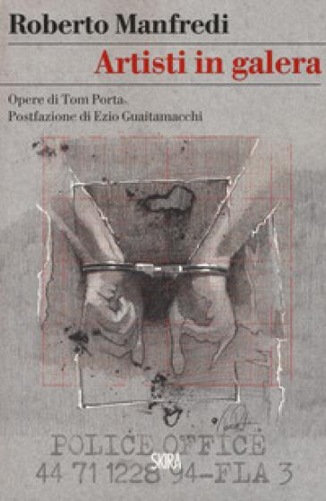 Artisti in galera. Opere di Tom Porta - Roberto Manfredi | Jonathanterrington.com
