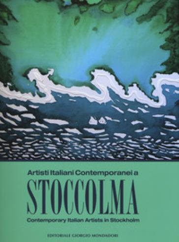 Artisti italiani contemporanei a Stoccolma. Catalogo della mostra (Stoccolma, 16-30 novembre 2017). Ediz. italiana e inglese - A. Lodolo  