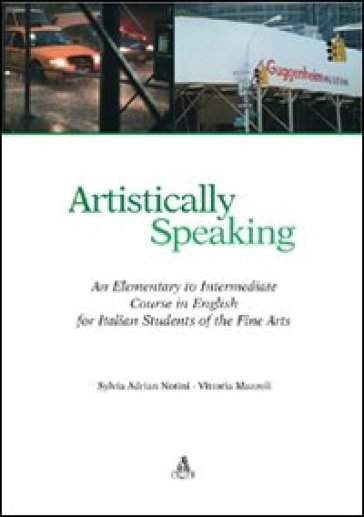 Artistically speaking. An elementary to intermediate course in english for italian students of the fine arts