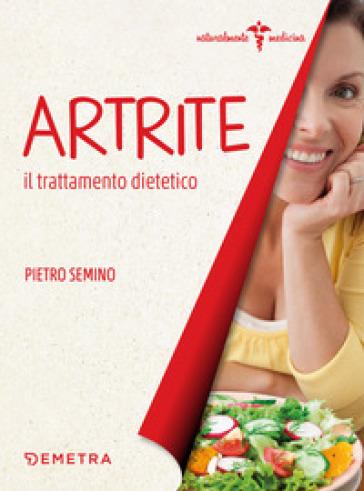 Artrite. Il trattamento dietetico - Pietro Semino |
