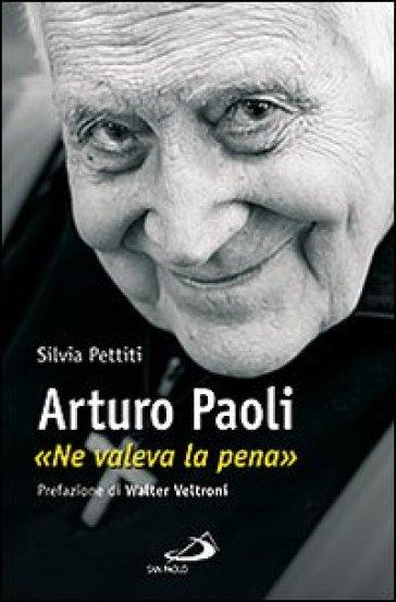 Arturo Paoli. «Ne valeva la pena» - Silvia Pettiti |