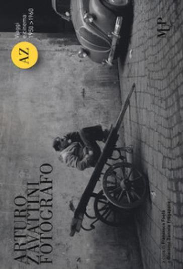 Arturo Zavattini fotografo. Viaggi e cinema (1950-1960). Catalogo della mostra (Roma, 13 aprile-3 giugno 2018). Ediz. illustrata - F. Faeta |