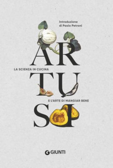 Artusi. La scienza in cucina e l'arte di mangiar bene - Pellegrino Artusi pdf epub