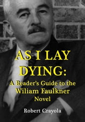 As I Lay Dying: A Reader s Guide to the William Faulkner Novel