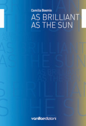 As brilliant as the sun. Ediz. italiana e inglese