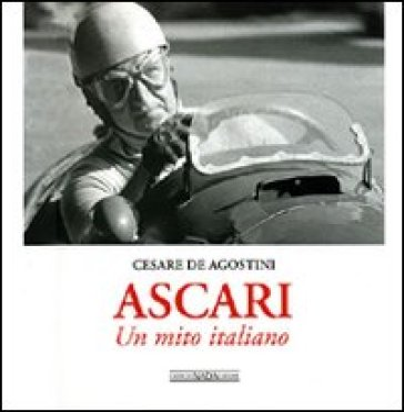 Ascari. Un mito italiano - Cesare De Agostini |