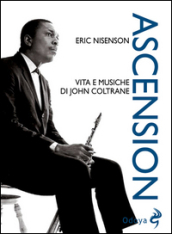 Ascension. Vita e musiche di John Coltrane