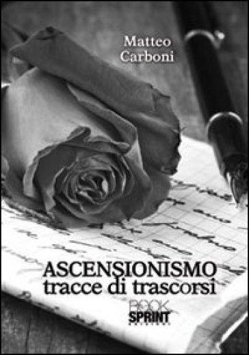 Ascensionismo. Tracce di trascorsi - Matteo Carboni |