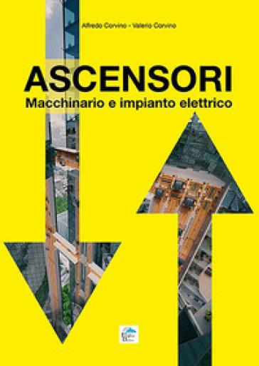 Ascensori. Macchinario e impianto elettrico - Alfredo Corvino | Thecosgala.com