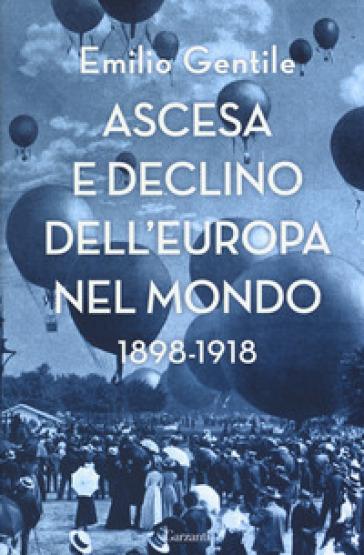 Ascesa e declino dell'Europa nel mondo. 1898-1918 - Emilio Gentile |