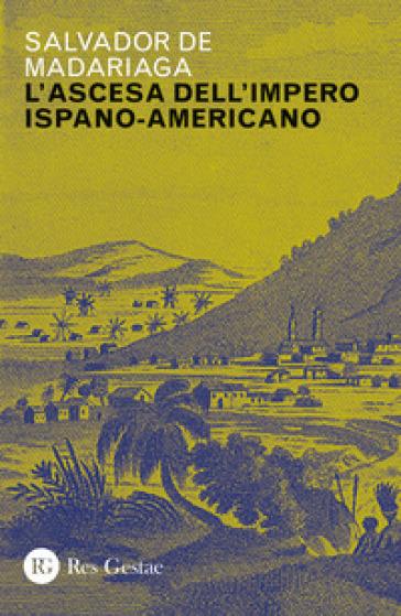 Ascesa dell'impero ispano-americano - Salvador de Madariaga | Kritjur.org