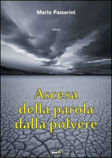 Ascesa della parola dalla polvere - Mario Passerini |