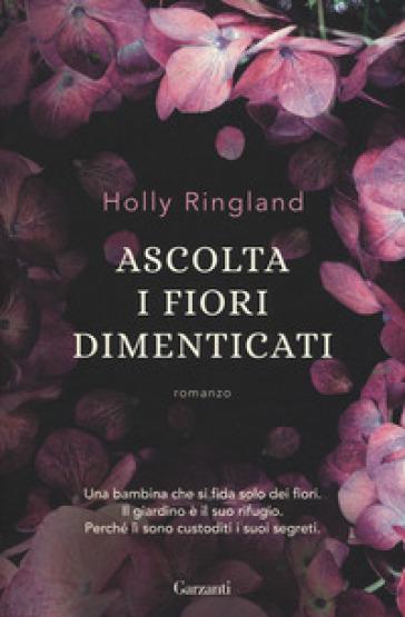 Ascolta i fiori dimenticati - Holly Ringland | Rochesterscifianimecon.com