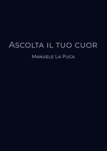 Ascolta il tuo cuor - Manuele La Puca | Rochesterscifianimecon.com