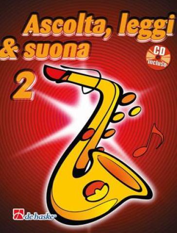 Ascolta, leggi & suona. Per la Scuola media. Con CD Audio. 2.Metodo per saxofono contralto - Jaap Kastelein |