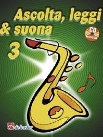 Ascolta, leggi & suona. Per la Scuola media. Con CD Audio. 3.Metodo per saxofono contralto - Jaap Kastelein |