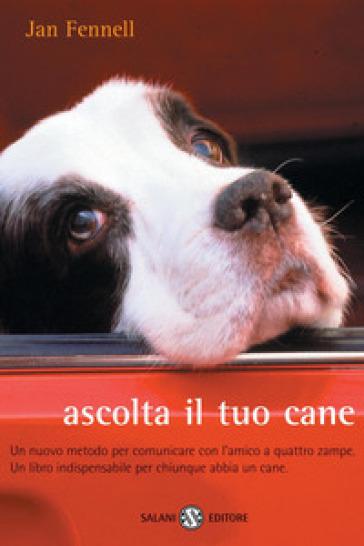 Ascolta il tuo cane. Un nuovo metodo per comunicare con l'amico a quattro zampe. Un libro indispensabile per chiunque abbia un cane - Jan Fennell | Thecosgala.com