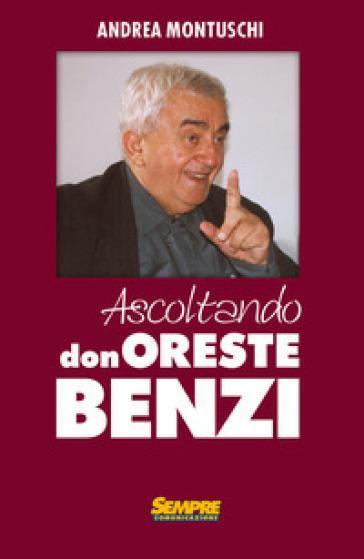 Ascoltando Don Oreste Benzi - Andrea Montuschi |