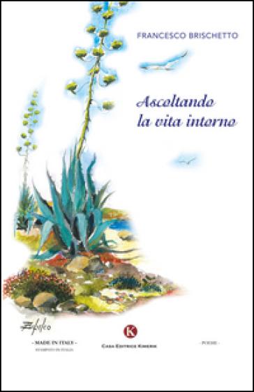 Ascoltando la vita intorno - Francesco Brischetto |