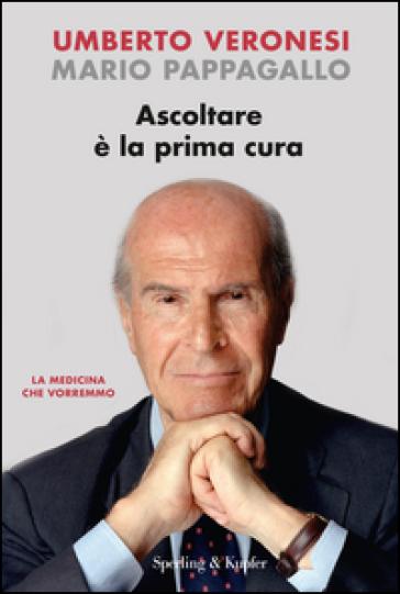 Ascoltare è la prima cura - Umberto Veronesi |