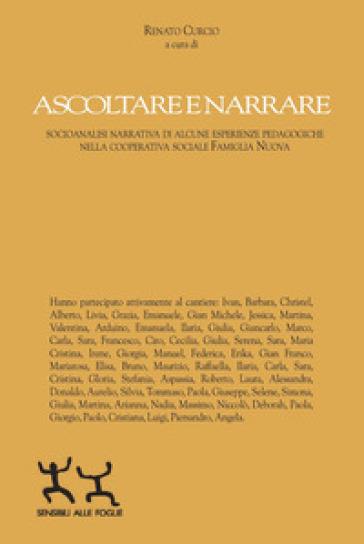 Ascoltare e narrare. Socioanalisi narrativa di alcune esperienze pedagogiche nella cooperativa sociale famiglia nuova - R. Curcio |