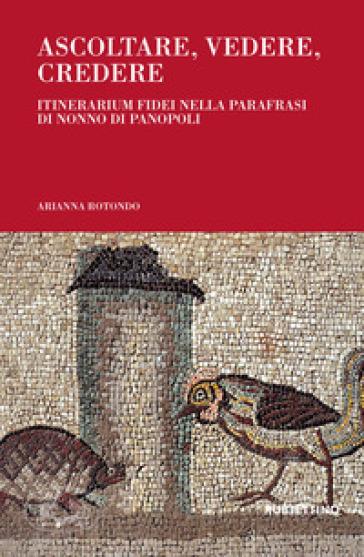 Ascoltare, vedere, credere. Itinerarium fidei nella parafrasi di Nonno di Panopoli - Arianna Rotondo | Kritjur.org