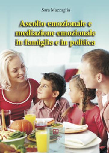 Ascolto emozionale e mediazione emozionale in famiglia e in politica - Sara Mazzagli |