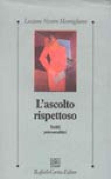 Ascolto rispettoso. Scritti psicoanalitici (L') - Luciana Momigliano Nissim | Jonathanterrington.com